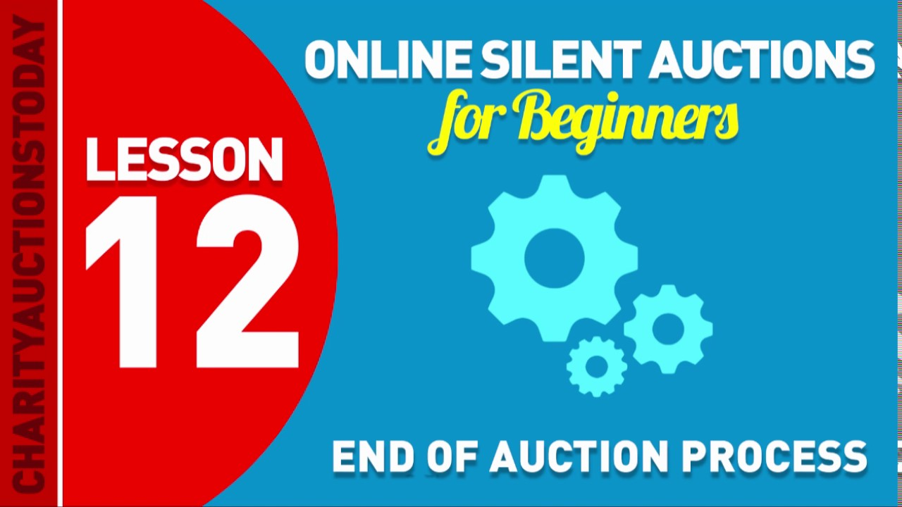 Online Silent Auctions Lesson 12 – End of Auction Process